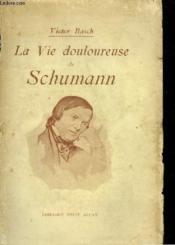 La Vie Douloureuse De Schumann - Couverture - Format classique