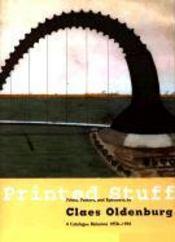 Printed Stuff: Prints, Poster, and Ephemera by Claes Oldenburg a Catalogue Raisonne 1958-1996 - Couverture - Format classique