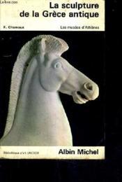 La Sculpture De La Grece Antique - Les Musees D'Athenes. - Couverture - Format classique