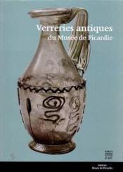 Verreries Antiques : Richesses Des Collections De Picardie - Couverture - Format classique