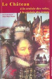 Le Chateau, A La Croisee Des Voies, A La Croisee Des Temps. Colloque Tenu Au Chateau De Rambures, 1 - Intérieur - Format classique