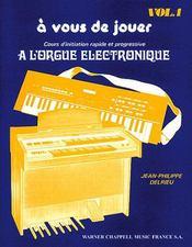À vous de jouer t.1 ; cours d'initiation progressive à l'orgue électronique - Couverture - Format classique