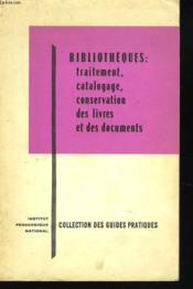 Bibliotheques. Traitement, Catalogue Et Conservation Des Livres Et Des Documents - Couverture - Format classique