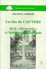 Les Iles Du Cap Vert ; De La Decouverte A L'Independance Nationale - Intérieur - Format classique