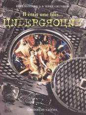 Il Etait Une Fois ... Underground - Couverture - Format classique