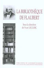 La Bibliotheque De Flaubert ; Inventaires Et Critiques - Intérieur - Format classique