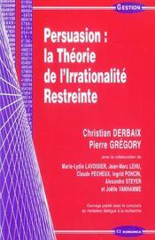 Persuasion ; La Theorie De L'Irrationalite Restreinte, Fondement De La Publicite - Intérieur - Format classique