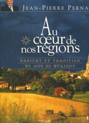 Au coeur de nos régions ; habitat et tradition de nos 22 régions - Couverture - Format classique