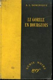 Le Gorille En Bourgeois. Collection : Serie Noire Sans Jaquette N° 292 - Couverture - Format classique