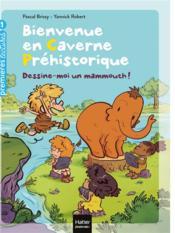 Bienvenue en caverne préhistorique t.2 ; dessine-moi un mammouth ! - Couverture - Format classique