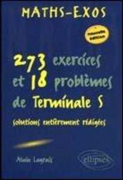 Maths-Exos 273 Exercices Et 18 Problemes De Terminale S Solutions Entierement Redigees 2e Edition - Intérieur - Format classique
