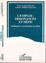 Emploi : Dissonances Et Defis . Sociologues Et Econ - Couverture - Format classique