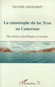 La catastrophe du lac Nyos au Cameroun ; des moeurs scientifiques et sociales - Couverture - Format classique