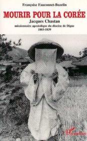 Mourir pour la corée ; jacques chastan ; missionnaire apostolique du diocèse de dyme ; 1803-1839 - Couverture - Format classique