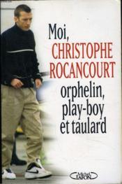 Moi christophe rocancourt, orphelin, play-boy et taulard - Couverture - Format classique