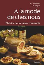 A La Mode De Chez Nous-Plaisirs De La Table Romande - Couverture - Format classique
