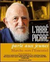L'Abbé Pierre parle aux jeunes ; marche vers l'essentiel - Couverture - Format classique