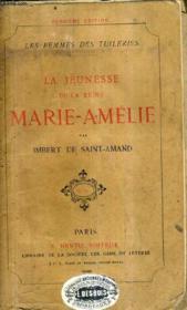 La Jeunesse De La Reine Marie Amelie / Les Femmes Des Tuileries / 2e Edition. - Couverture - Format classique
