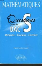 Mathematiques Questions Pour Le Bac S Methodes Exemples Solutions - Couverture - Format classique