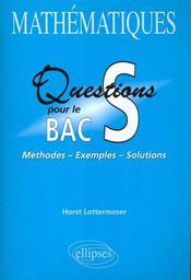Mathematiques Questions Pour Le Bac S Methodes Exemples Solutions - Intérieur - Format classique