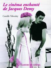 Le cinéma enchanté de Jacques Demy - Couverture - Format classique
