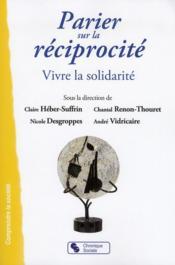 Parier sur la réciprocité ; vivre la solidarité - Couverture - Format classique