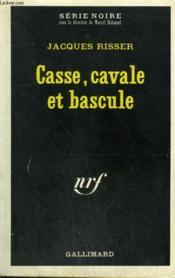 Casse, Cavale Et Bascule. Collection : Serie Noire N° 1310 - Couverture - Format classique