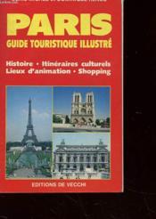Paris - Guide Touristique Illustre - Histoire - Itineraires Culturels - Lieus D'Animation - Shopping - Couverture - Format classique