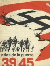 Atlas Des Cartes Pour Suivre Le Deroulement Des Operations Et Evenements De La Guerre 1939-1945 - Couverture - Format classique