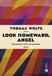 Look homeward, angel ; une histoire de la vie ensevelie - Couverture - Format classique