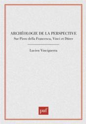 Archéologie de la perspective sur Piero della Francesca, Vinci et Dürer - Couverture - Format classique