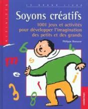 Soyons créatifs ; 1001 jeux et activités pour développer l'imagination des petits et des grands - Couverture - Format classique