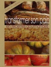 Transformer son pain en recettes gourmandes - Couverture - Format classique