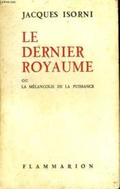 Le Dernier Royaume Ou La Melancolie De La Puissance. - Couverture - Format classique