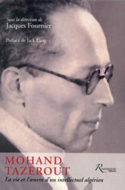 Mohand Tazerout. ; la vie et l'oeuvre d'un intellectuel algérien - Couverture - Format classique