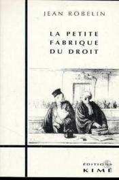 Petite Fabrique Du Droit (La) - Couverture - Format classique