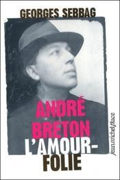 André Breton, l'amour folie - Couverture - Format classique