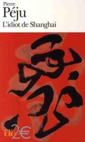 L'idiot de Shanghaï ; et autres nouvelles - Couverture - Format classique
