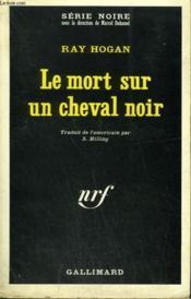 Le Mort Sur Un Cheval Noir. Collection : Serie Noire N° 1146 - Couverture - Format classique