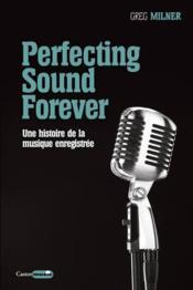 Perfecting sound forever (l'histoire de la musique enregistrée) - Couverture - Format classique
