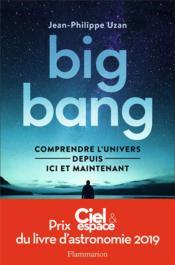 Big-bang ; comprendre l'univers depuis ici et maintenant - Couverture - Format classique