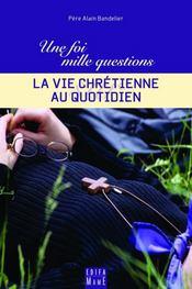 Une Foi, Mille Questions Sur... T.3 ; La Vie Chrétienne Au Quotidien - Intérieur - Format classique