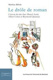 Le drôle de roman ; l'oeuvre du rire chez Marcel Aymé, Albert Cohen et Raymond Queneau - Couverture - Format classique