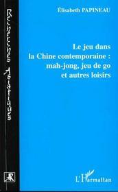 Le Jeu Dans La Chine Contemporaine ; Mah-Jong Jeu De Go Et Autres Loisirs - Intérieur - Format classique