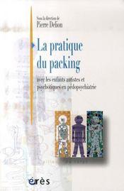 La pratique du packing ; avec les enfants autistes et psychotiques en pédopsychiatrie - Intérieur - Format classique