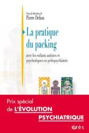 La pratique du packing ; avec les enfants autistes et psychotiques en pédopsychiatrie - Couverture - Format classique