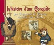 L'hitoire d'une conquête ; la tapisserie de Bayeux racontee aux enfants - Couverture - Format classique