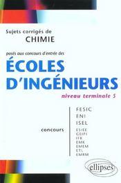 Sujets Corriges De Chimie Poses Aux Concours D'Entree Des Ecoles D'Ingenieurs Niveau Terminale S - Intérieur - Format classique