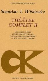 Théâtre complet t.2 ; les cordonniers, une locomotive folle, Yanulka, fille de Fizdejko, la nouvelle délivrance - Couverture - Format classique