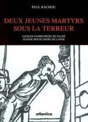 Deux jeunes martyrs sous la terreur ; jacques dambourges et jeanne mouscardes - Couverture - Format classique